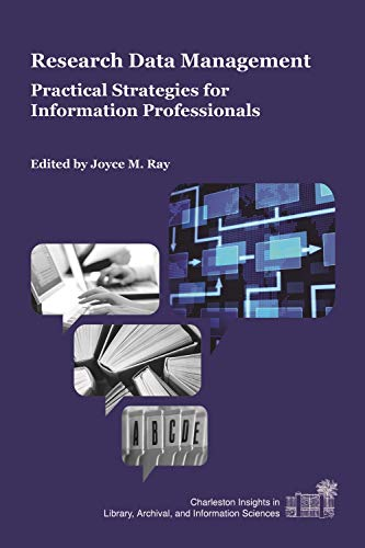 Research Data Management: Practical Strategies for Information Professionals (Charleston Insights in Library, Information, and Archival Sciences) by Purdue University Press