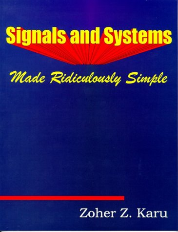 Signals and Systems Made Ridiculously Simple