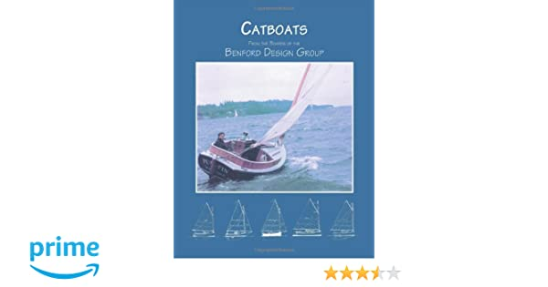 Catboats: From the Boards of the Benford Design Group: Jay Benford