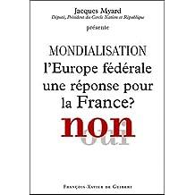 MONDIALISATION : L'EUROPE FÉDÉRALE UNE RÉPONSE POUR LA FRANCE