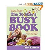 The Toddler's Busy Book 365 Creative Games and Activties to Keep Your 1 1/2 - 3 Year Old Busy
