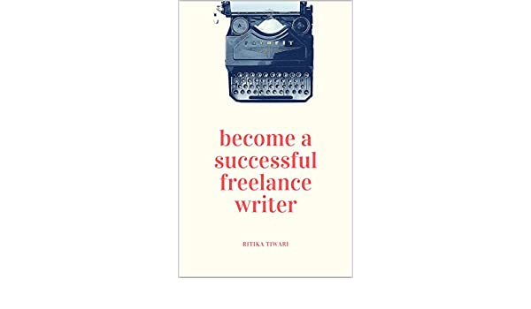 com become a successful lance writer work from home  com become a successful lance writer work from home and make more money writing ebook ritika tiwari kindle store