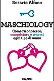 Maschiology: Come riconoscere, conquistare e tenersi ogni tipo di uomo