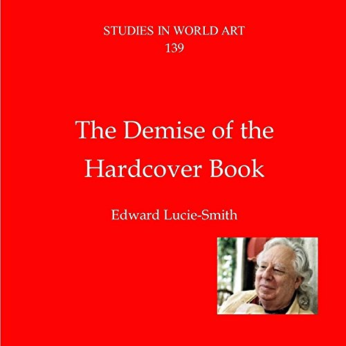 THE DEMISE OF THE HARDCOVER ART BOOK (Studies In World Art 139) por Edward Lucie-Smith