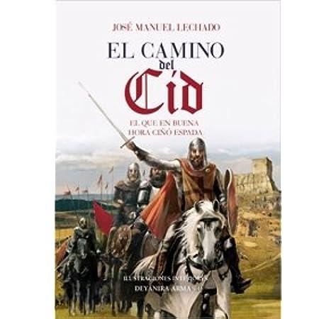Camino Del Cid (Cronicas Historia / Clio): Amazon.es: Lechado, José Manuel, Armand, Deyanira: Libros