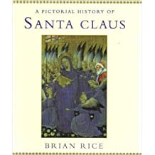 A Pictorial History of Santa Claus by Brian Rice (1995-10-12)
