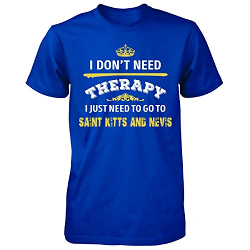 Don't Need Therapy Need To Go To Saint Kitts And Nevis - Unisex Tshirt