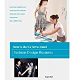 img - for How to Start a Home-based Fashion Design Business (Home-Based Business Series) [Paperback] [2012] (Author) Angela Wolf book / textbook / text book