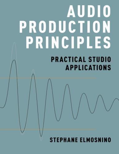 Audio Production Principles: Practical Studio Applications by Oxford University Press