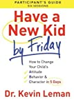 img - for Have a New Kid By Friday Participant's Guide: How to Change Your Child's Attitude, Behavior & Character in 5 Days (A Six-Session Study) by Dr. Kevin Leman (2013-06-01) book / textbook / text book