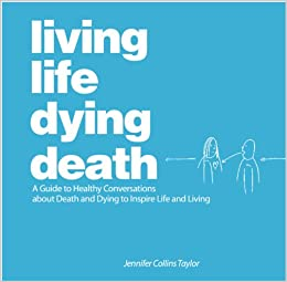 Living Life Dying Death | A Guide to Healthy Conversations about
