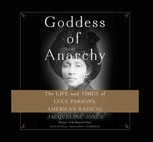 Goddess of Anarchy: The Life and Times of Lucy Parsons, American Radical - Library Edition by Blackstone Pub