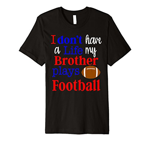 I Don't Have a Life My Brother Plays Football T-Shirt