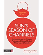 Sun's Season of Channels: An Introduction to Chinese Philosophy, Chinese Medical Theory, and Channels