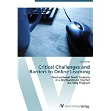 Critical Challenges and Barriers to Online Learning: Nontraditional Adult Students  in a Nontraditional Teacher...
