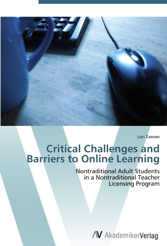 Critical Challenges and Barriers to Online Learning: Nontraditional Adult Students  in a Nontraditional Teacher  Licensing Program
