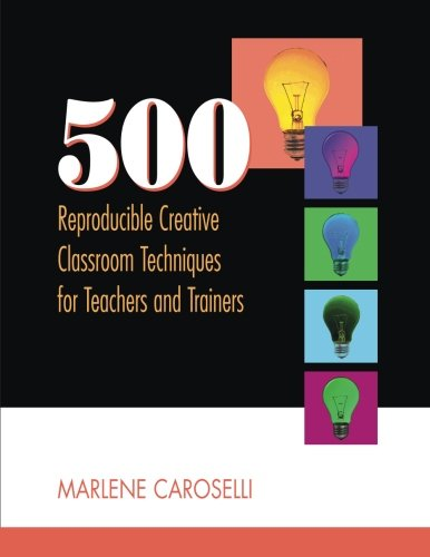 Read Online 500 Reproducible Creative Classroom Techniques for Teachers and Trainers PDF