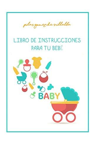 LIBRO DE INSTRUCCIONES PARA TU BEBE: MY BABY MANUAL (Spanish Edition) [PILAR GOMEZ DE VILLALBA] (Tapa Blanda)