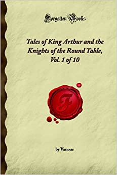Tales of King Arthur and the Knights of the Round Table, Vol. 1 of 10 (Forgotten Books)