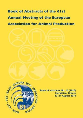 Book of Abstracts of the 61st Annual Meeting of the European Association for Animal Production: Heraklion - Crete Island, Greece, 23-27 August 2010 (Eaap Book of Abstracts)