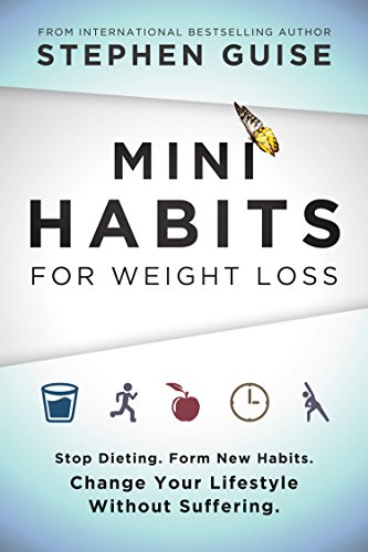 Mini Habits for Weight Loss: Stop Dieting. Form New Habits. Change Your Lifestyle Without Suffering. (Best Low Calorie Diet For Weight Loss)