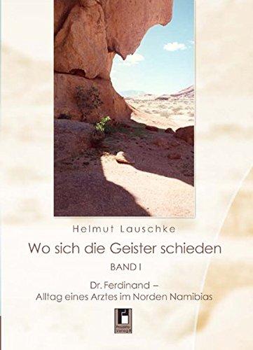 Wo sich die Geister schieden. Dr. Ferdinand - Alltag eines Arztes im Norden Namibias