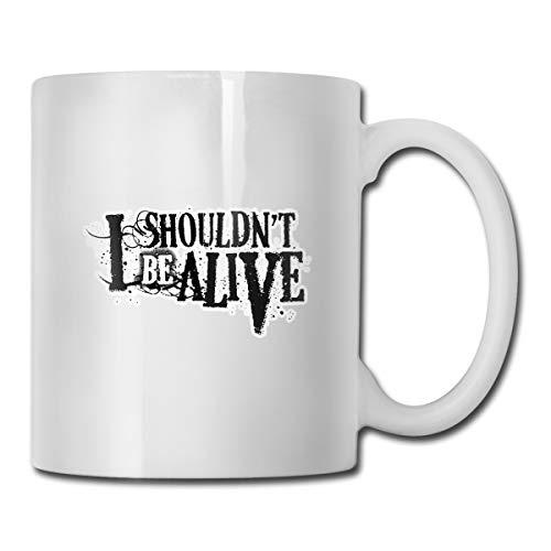 I Shouldn't Be Alive Ceramic Coffee Mug Ideas Mug Best Family And Birthday Present Cup
