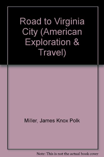 The Road to Virginia City: The Diary of James Knox Polk Miller (American Exploration & Travel Series)