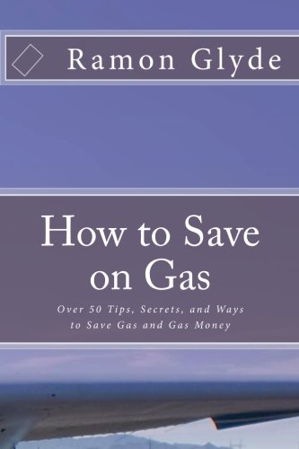 Download How to Save on Gas: Over 50 Tips, Secrets, and Ways to Save Gas and Gas Money ebook