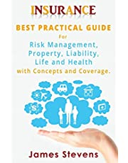Insurance: Best Practical Guide for Risk Management, Property, Liability , Life and Health with Concepts and Coverage.