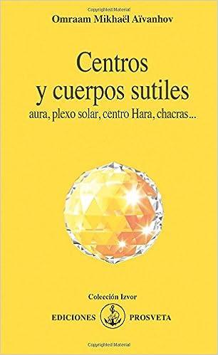 CENTROS Y CUERPOS SUTILES (Spanish Edition): OMRAAM MIKHAËL AÏVANHOV: 9788493685065: Amazon.com: Books