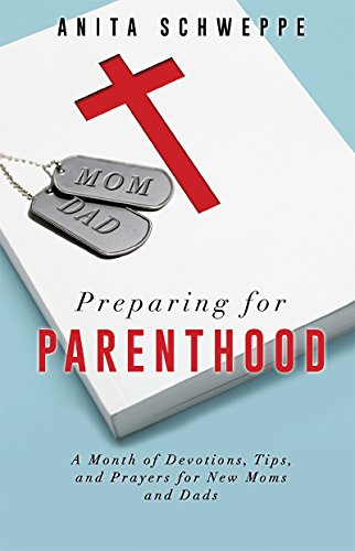 preparing-for-parenthood-a-month-of-devotions-tips-and-prayers-for-new-moms-and-dads