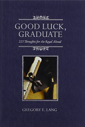 Good Luck, Graduate: 223 Thoughts for the Road Ahead