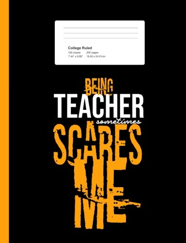 Being Teacher Scares Me: College Ruled Composition Notebook Funny Gift Idea For School Teachers Elementary, Middle & High School Halloween (200 Pages)]()