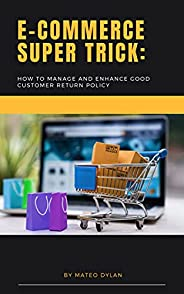 E-Commerce Super Trick : How to Manage and Enhance Good Customer Return Policy (English Edition)