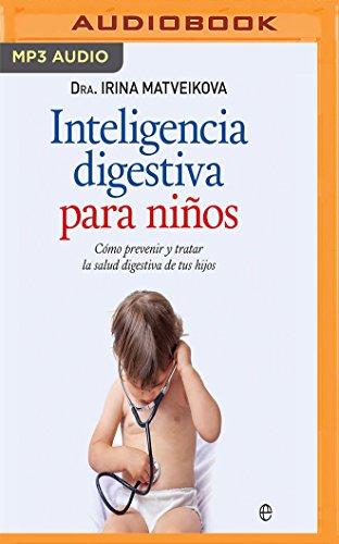 Inteligencia Digestiva Para Ninos: Como Prevenir y Tratar La Salud Digestiva de Tus Hijos