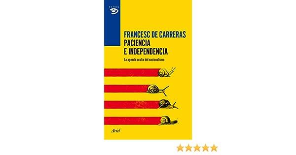 Paciencia e independencia: La agenda oculta del nacionalismo (Spanish Edition)