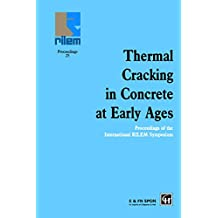 Thermal Cracking in Concrete at Early Ages: Proceedings of the International RILEM Symposium (Rilem Proceedings Book 25)