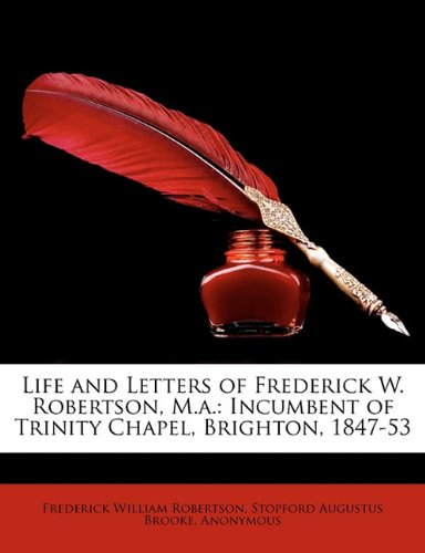 Download Life and Letters of Frederick W. Robertson, M.A.: Incumbent of Trinity Chapel, Brighton, 1847-53 PDF