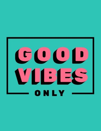 Only Positive Vibes For Everyone Find More Positive: Good Vibes Only: 2018 Weekly Planner