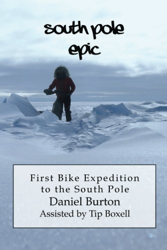 South Pole Epic: First Bike Expedition to the South (Epic Mountain Bike)