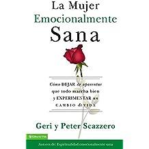 La mujer emocionalmente sana: Cómo dejar de aparentar que todo marcha bien y experimentar un  cambio de vida (Emotionally Healthy Spirituality) (Spanish Edition)