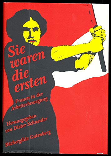 Sie Waren Die Ersten Frauen In Der Arbeiterbewegung German Edition Herausgegeben Von Dieter Schneider 9783763234363 Amazon Com Books