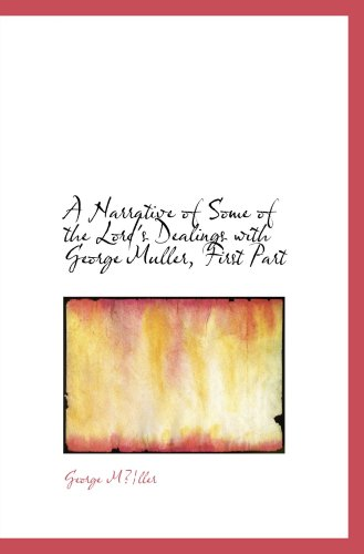 Download A Narrative of Some of the Lord's Dealings with George Muller, First Part: Written by Himself PDF