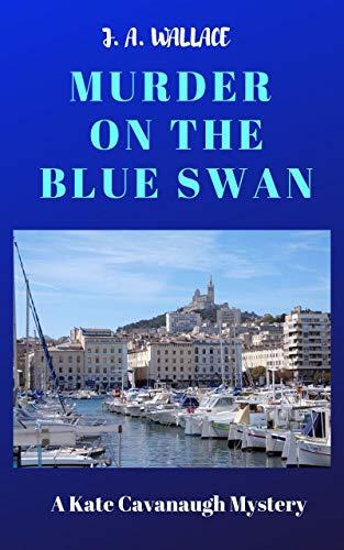 Blue Swan - MURDER ON THE BLUE SWAN (Kate Cavanaugh Mystery Book 3)
