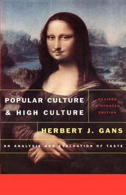 Herbert J. Gans: Popular Culture and High Culture : An Analysis and Evaluation of Taste Revised and Updated (Paperback - Revised Ed.); 1999 Edition
