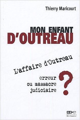 En ligne téléchargement gratuit Mon enfant d'Outreau : L'affaire d'Outreau : erreur ou massacre judiciaire ? pdf, epub