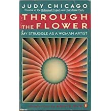 Through the Flower: My Struggle as a Woman Artist by Judy Chicago (1982-07-20)