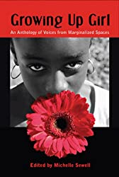 Growing Up Girl: An Anthology of Voices from Marginalized Spaces