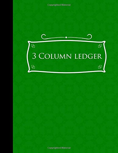 "3 Column Ledger: Cash Book, Accounting Ledger Notebook, Business Ledgers And Record Books, Green Cover, 8.5"" x 11"", 100 pages (3 Column Ledgers) (Volume 52)"